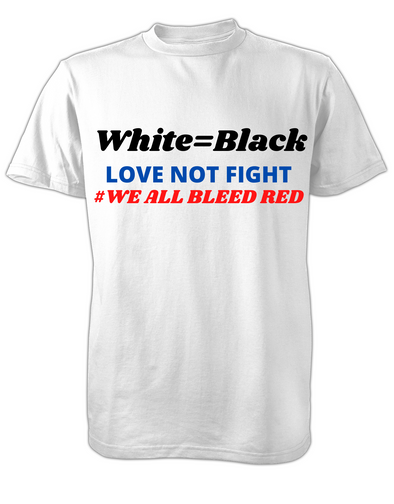 White=Black Love not fight We all bleed red