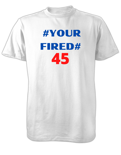 #Your Fired 45