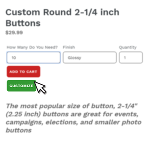 "Choose ""CUSTOMIZE"" to create your custom button design"