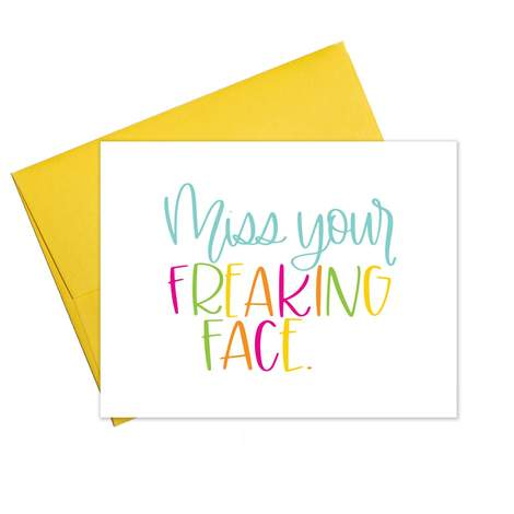 Miss Your Freaking Face Greeting Card