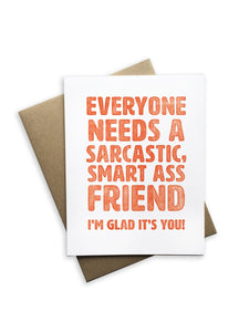 Everyone Needs a Sarcastic Friend Greeting Card
