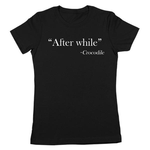 After While - Crocodile Women's Jr Fit T-Shirt