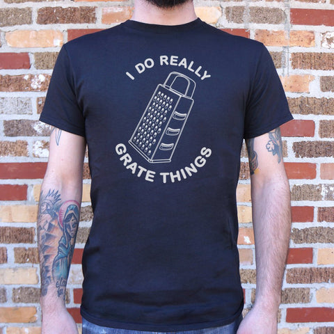I Do Really Grate Things T-Shirt (Mens)