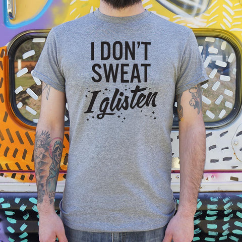 I Don't Sweat I Glisten T-Shirt (Mens)