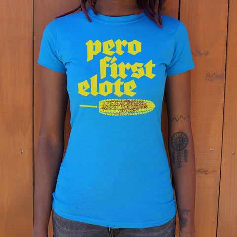 Pero First Elote T-Shirt (Ladies)