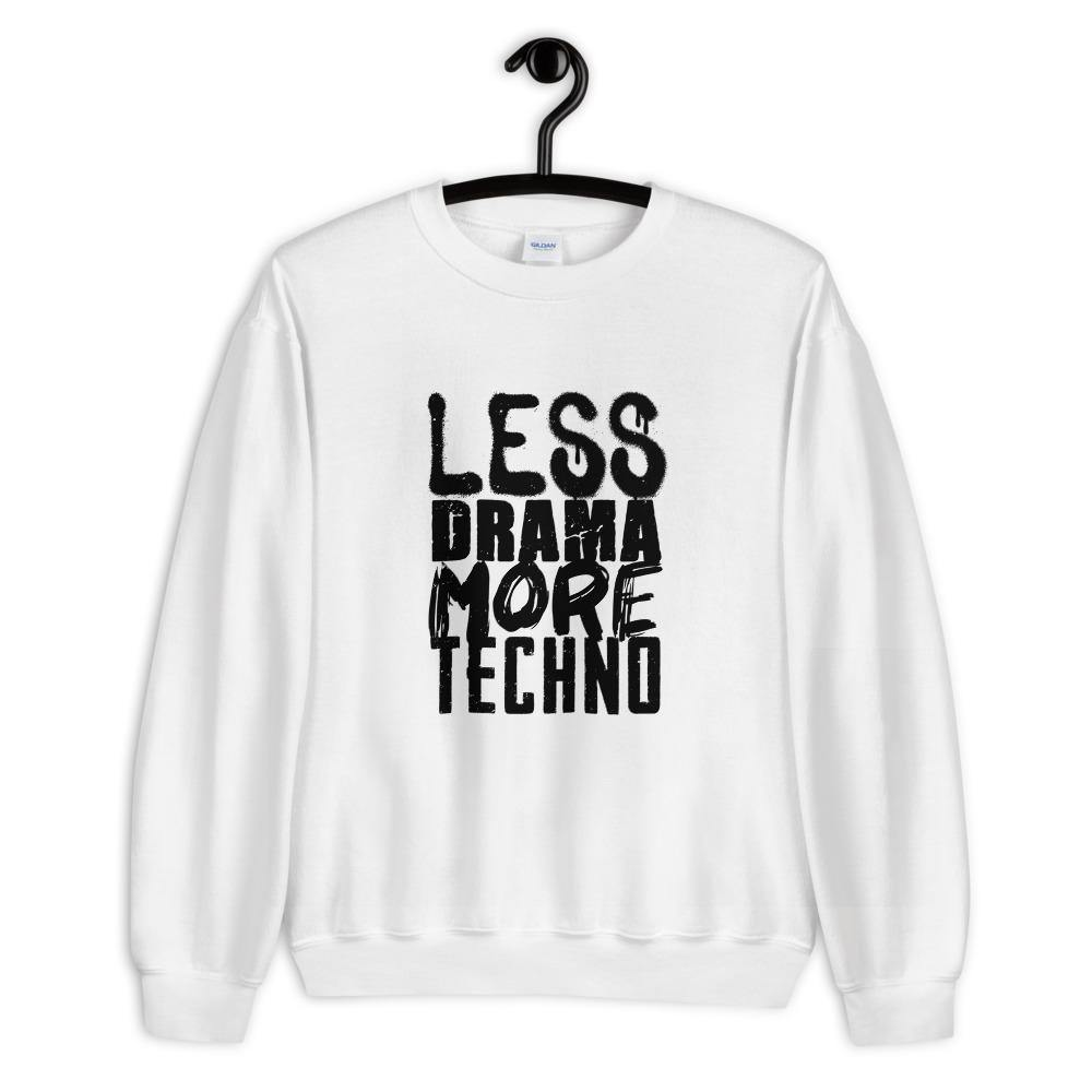Sweatshirt Less Drama More Techno