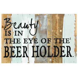 Beauty Is In The Eye Of The Beer Holder Sign