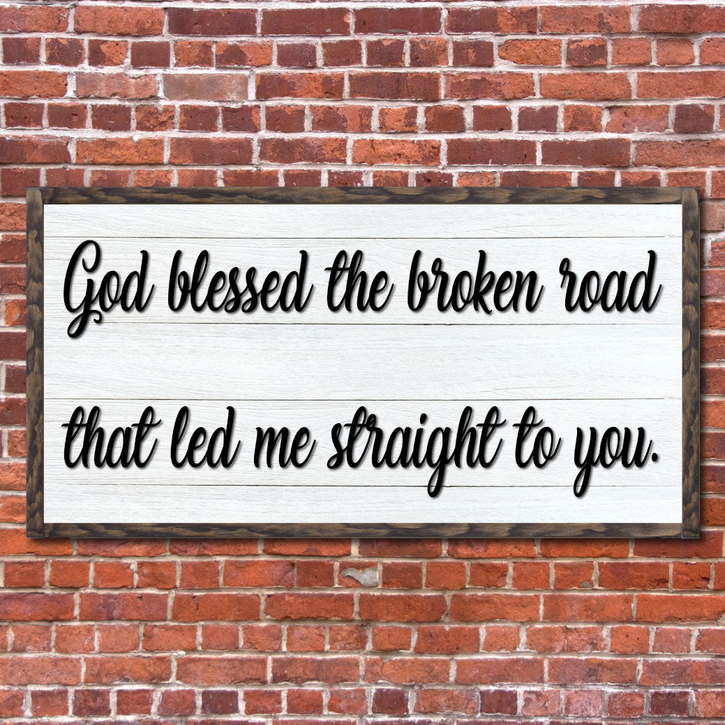 God Blessed the broken road that led me straight to you | RedMerle Designs | Custom Wooden Sign