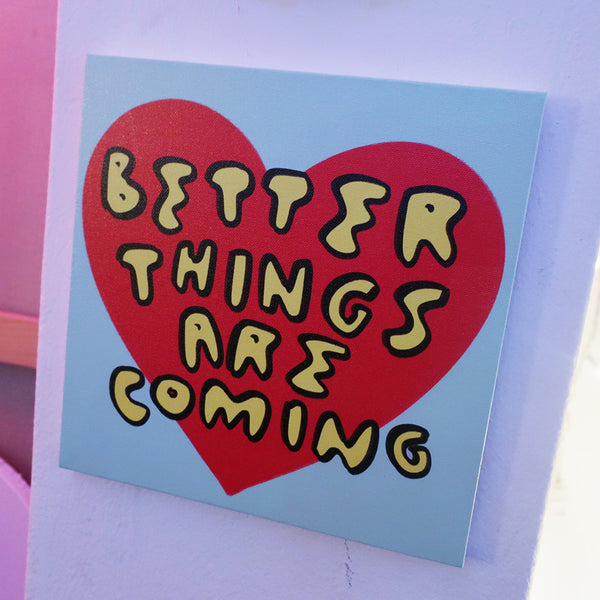 BETTER THINGS ARE COMING LIMITED EDITION CANVAS
