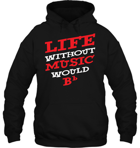 Life Without Music Would Bb Hoodie
