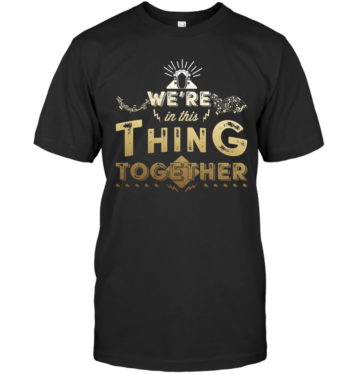 We're In This Thing Together T-shirt