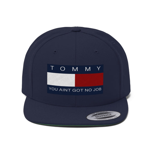 Tommy You Aint Got No Job Unisex Flat Bill Hat-Hats-Good Vibrations Clothing Company