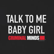 Criminal Minds Talk To Me Baby Girl Women's Short Sleeve T-Shirt