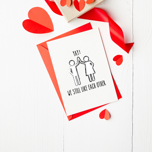 Yay! We still like each other - Valentine's Day Card
