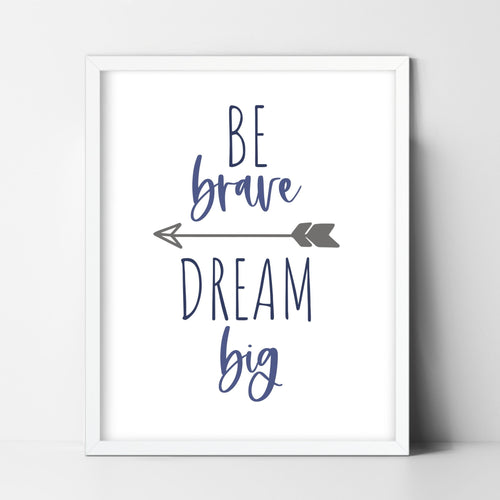 Be Brave Dream Big Print - 5x7, 8x10 or 11x14