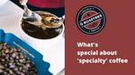 What's special about specialty coffee