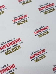 Who Needs a Superhero When Your Dad is a Marine/Uncle is a Soldier  - Printed Fabric