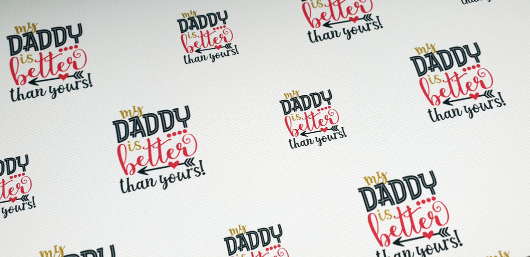My Daddy is Better than yours (fathers day) quote fabric