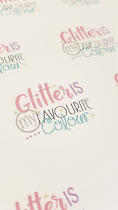 Glitter is my Favourite Colour (English spelling) or Glitter is My Favorite Color (American Spelling