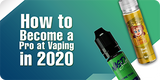 How to become Pro at Vaping in 2020