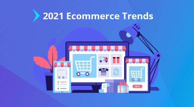 TOP TEN TRENDS IN THE eCOMMERCE INDUSTRY FOR 2021
