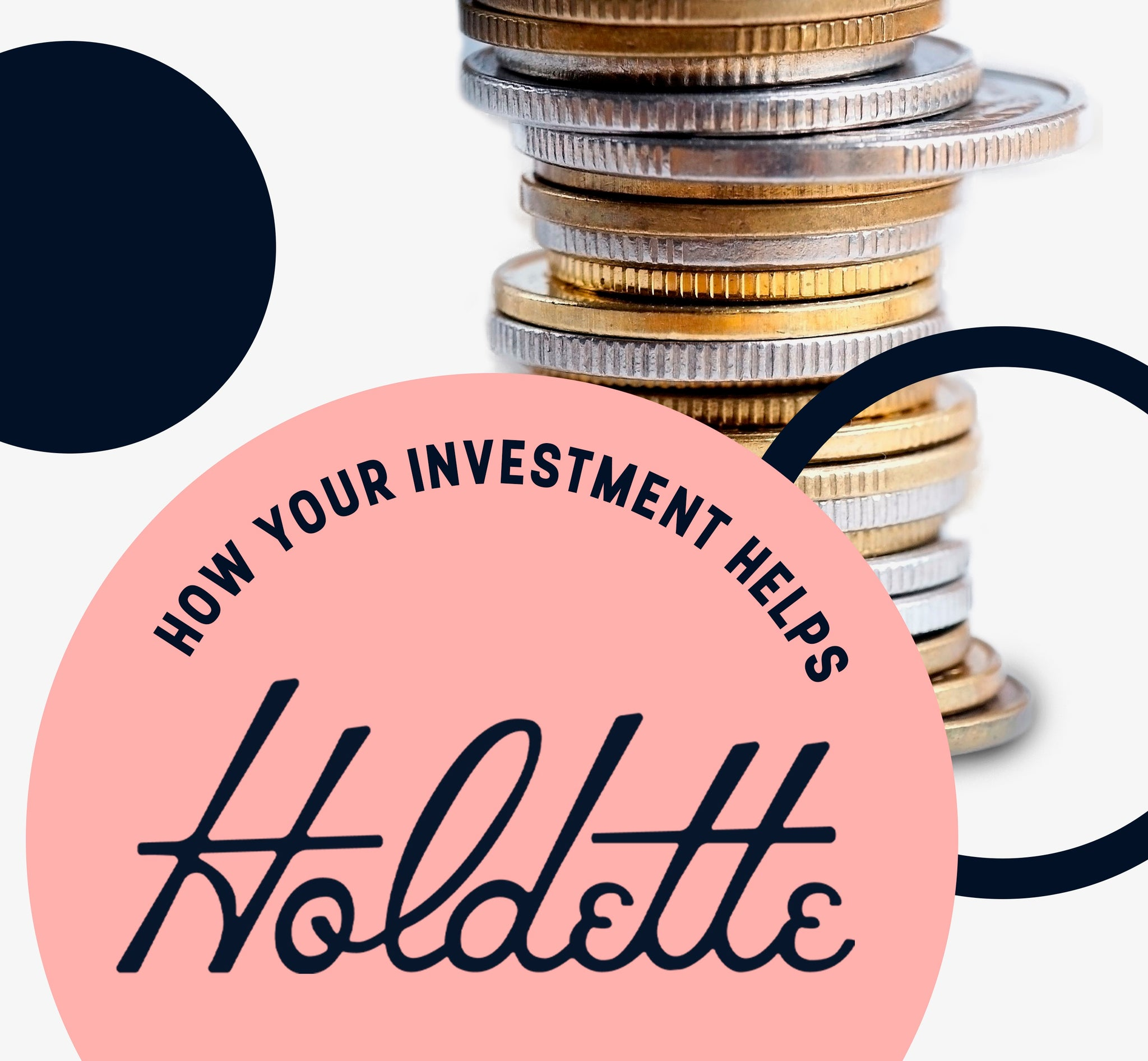 WAYS YOUR INVESTMENT IS HELPING HOLDETTE GROW