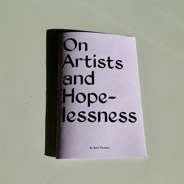 On Artists and Hopelessness, Beth Pickens