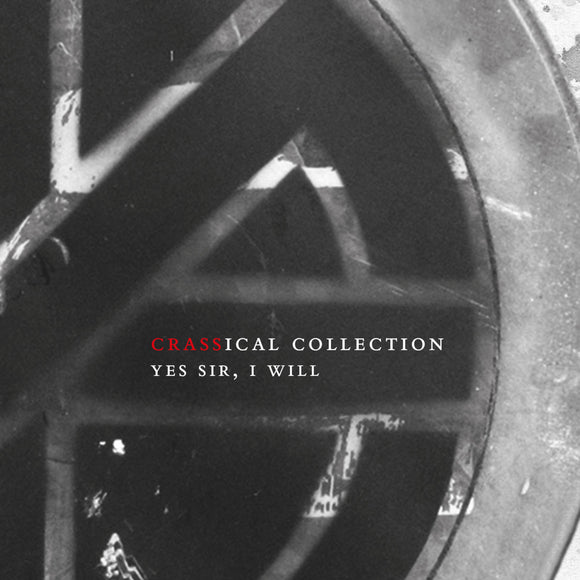 Crass - Yes Sir, I  Will (Crassical Collection) 2CD