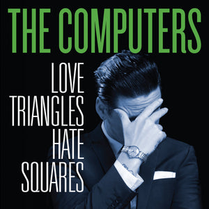The Computers ‎- Love Triangles, Hate Squares CD