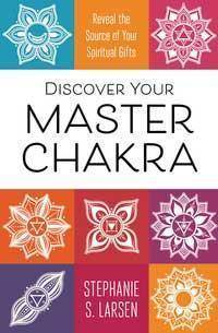 Discover Your Master Chakra By Stephanie Larsen