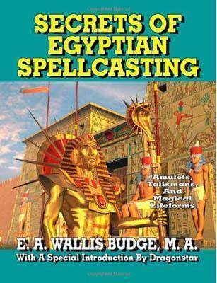 Secrets Of Egyptian Spellcasting By E A Wallis Budge