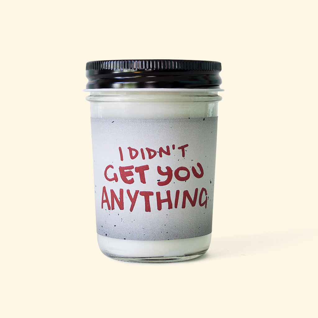 I DIDN'T GET YOU ANYTHING CANDLE