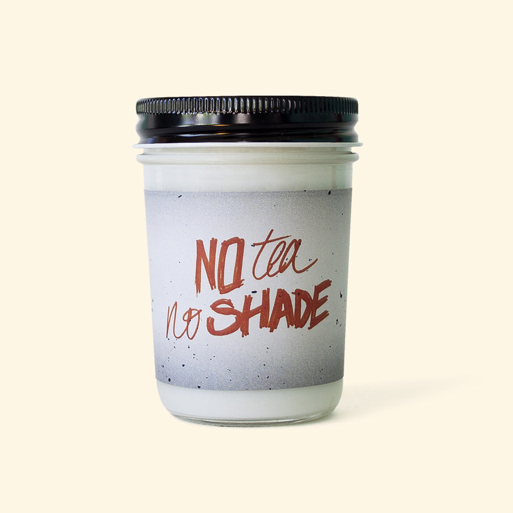 NO TEA NO SHADE CANDLE