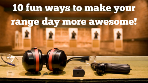 10 fun ways to make your range day more awesome!