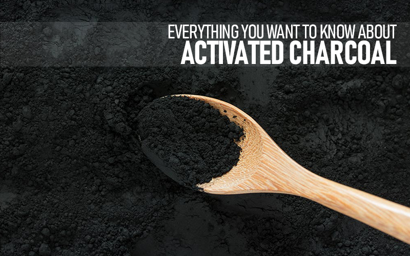 EVERYTHING YOU WANT TO KNOW ABOUT ACTIVATED CHARCOAL