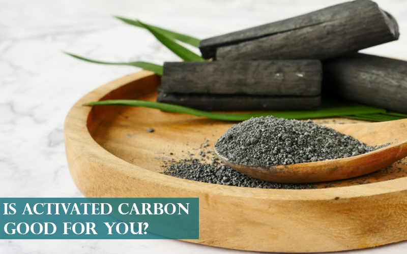 Activated Carbon Good For You