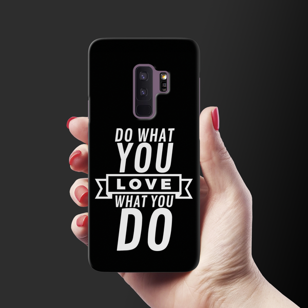 Love What you do Cover Case For Samsung Galaxy S9 Plus
