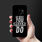 Love What you do Cover Case For Samsung Galaxy S9