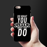 Love What you do Cover Case For iPhone 6/6S