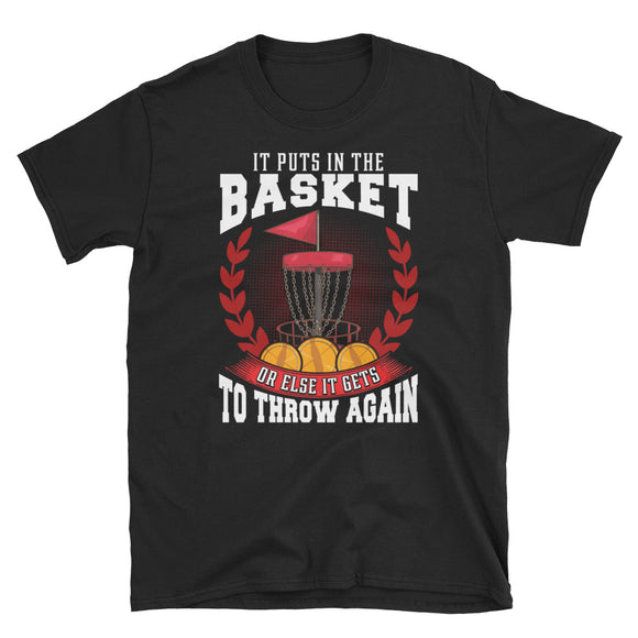 It Puts It The Basket Or Else It Gets To Throw Again Short-Sleeve Unisex T-Shirt