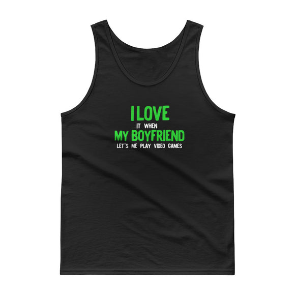 I Love It When My Boyfriend Lets Me Play Video Games Gamer Tank top