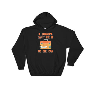 Funny Grandpa design If Grandpa Cant Fix It No One Can Unisex Hooded Sweatshirt