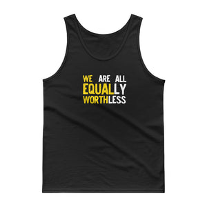 We Equal Worth We Are All Equally Worthless Equality design Tank top