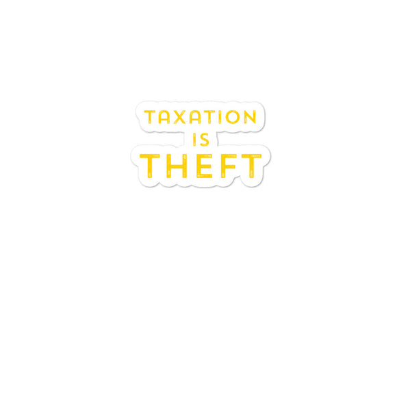 Taxation is Theft print Libertarian Anarcho Capitalism Bubble-free stickers