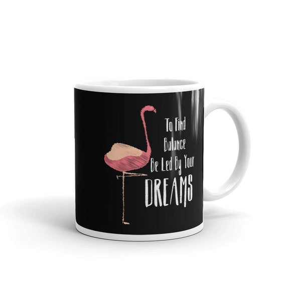 To Find Balance Be Led By Your Dreams Inspirational Flamingo design Mug