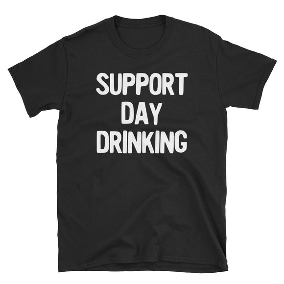 Support Day Drinking White Funny Plain Text Phrase Party graphic Short-Sleeve Unisex T-Shirt