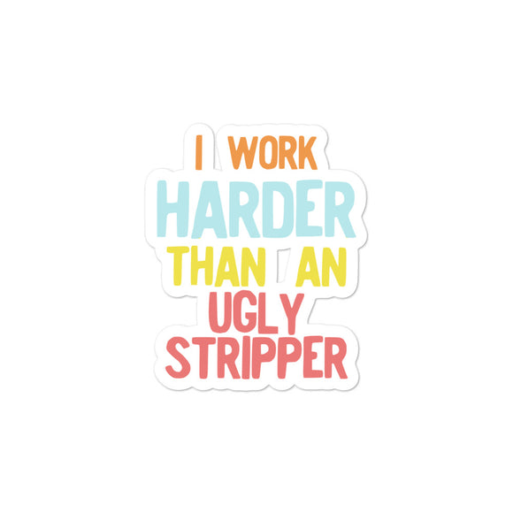 I Work Harder Than An Ugly Stripper Funny 90s Retro Style print Bubble-free stickers