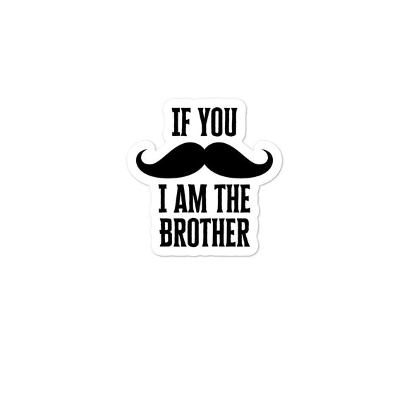 If You Mustache I Am The Brother Matching Family prints Bubble-free stickers