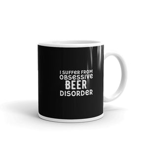 Funny Beer print I Suffer From Obsessive Beer Disorder Mug