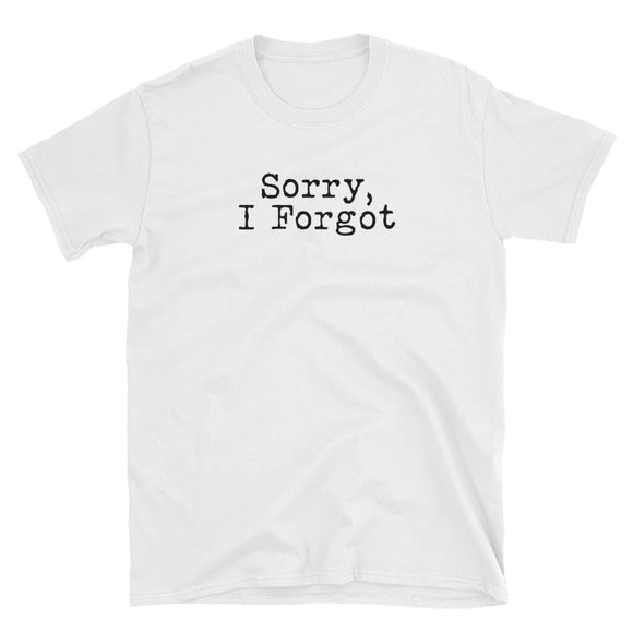Sorry I Forgot Gift for Forgetful People Black Text Funny design Short-Sleeve Unisex T-Shirt